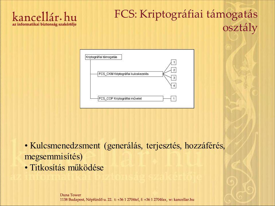 FCS: Kriptográfiai támogatás osztály Kulcsmenedzsment (generálás, terjesztés, hozzáférés, megsemmisítés) Titkosítás működése