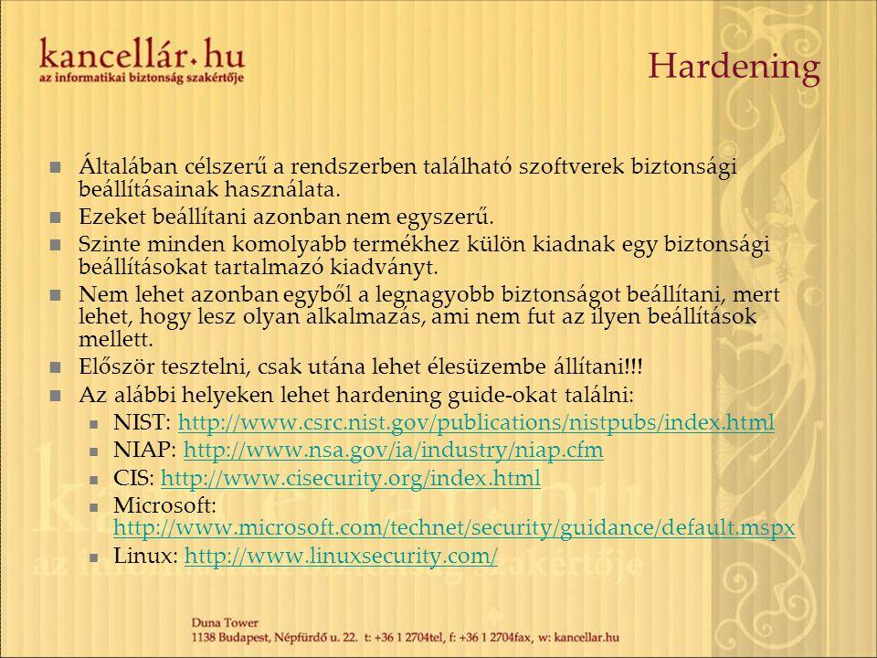 Hardening Általában célszerű a rendszerben található szoftverek biztonsági beállításainak használata.