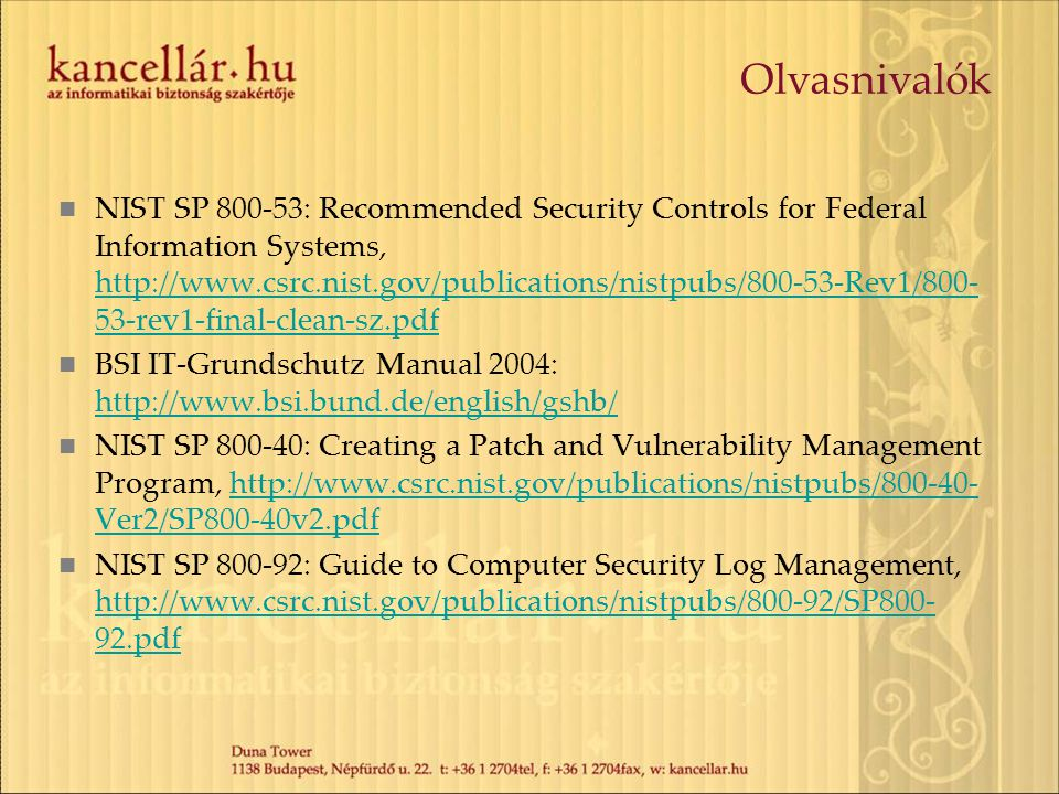 Olvasnivalók NIST SP 800-53: Recommended Security Controls for Federal Information Systems, http://www.csrc.nist.gov/publications/nistpubs/800-53-Rev1