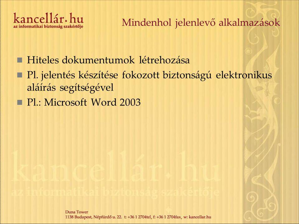 Hiteles dokumentumok létrehozása Pl. jelentés készítése fokozott biztonságú elektronikus aláírás segítségével Pl.: Microsoft Word 2003