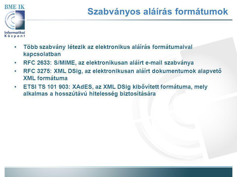 Szabványos aláírás formátumok Több szabvány létezik az elektronikus aláírás formátumaival kapcsolatban RFC 2633: S/MIME, az elektronikusan aláírt e-mail szabványa RFC 3275: XML DSig, az elektronikusan aláírt dokumentumok alapvető XML formátuma ETSI TS 101 903: XAdES, az XML DSig kibővített formátuma, mely alkalmas a hosszútávú hitelesség biztosítására