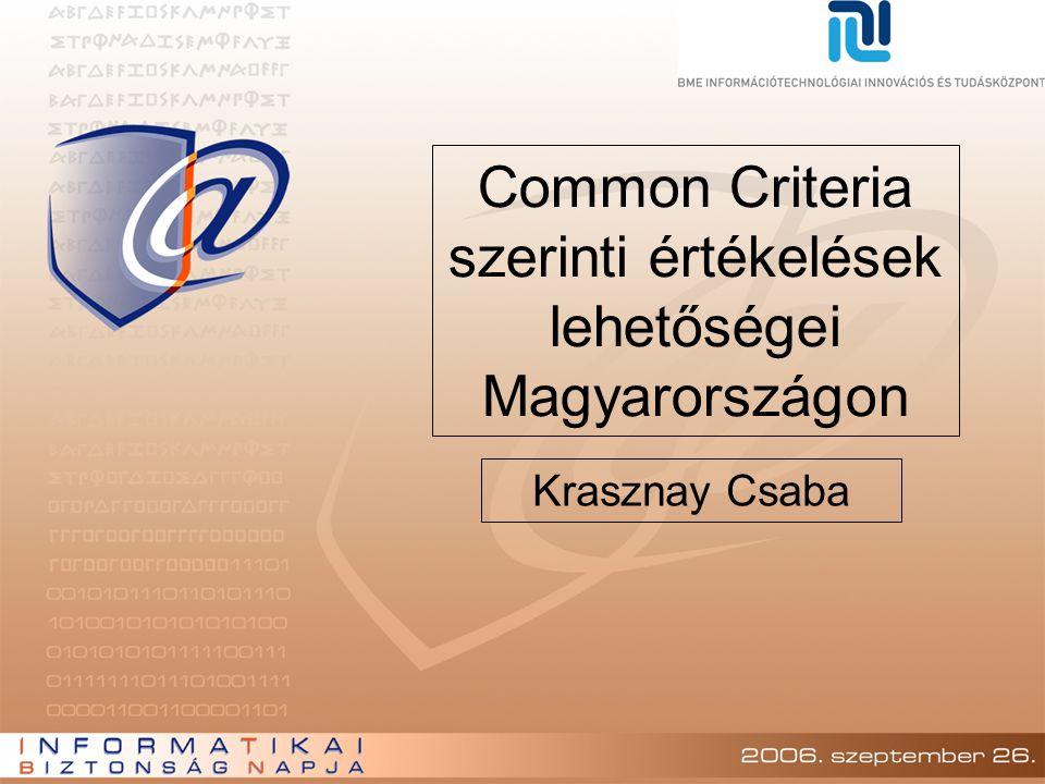 Lehetőségek Magyarországon Jelenleg nincs CC tanúsított magyar termék A BME IT 2 biztonsági laborjának jelenlegi CC-vel kapcsolatos projektjei: –Navayo Technologies Zrt.