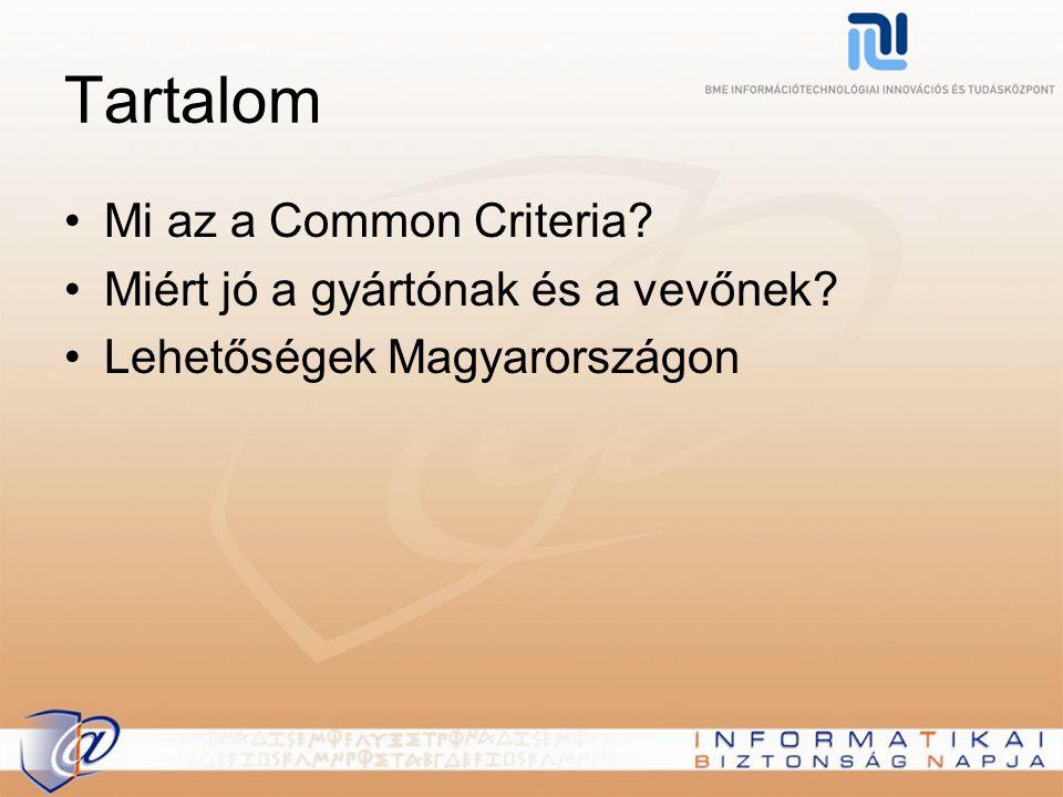 Tartalom Mi az a Common Criteria? Miért jó a gyártónak és a vevőnek? Lehetőségek Magyarországon