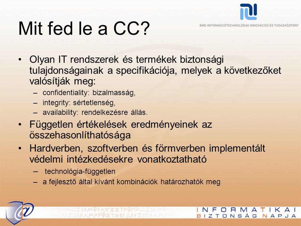 A CC előnyei a hazai vállalkozásoknak A CC minősítés a fejlett informatikai kultúrájú országokban banki és kormányzati intézményeknél alapfeltétel Több hazai vállalkozás visszajelzéséből tudjuk, hogy a termékbeszerzési döntésnél fontos szempont a tanúsítvány megléte A termék marketingértékét is növeli a CC tanúsítvány megszerzése Növekedne az IT biztonsági kultúra Magyarországon Az elektronikus közszolgáltatások biztonságos megvalósításában kulcsszerepet játszhat a CC, melyben a BME IT 2 az egyik megkerülhetetlen szakmai műhellyé kíván válni.