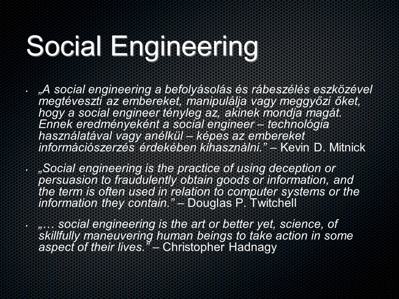 """Social Engineering """"A social engineering a befolyásolás és rábeszélés eszközével megtéveszti az embereket, manipulálja vagy meggyőzi őket, hogy a soci"""