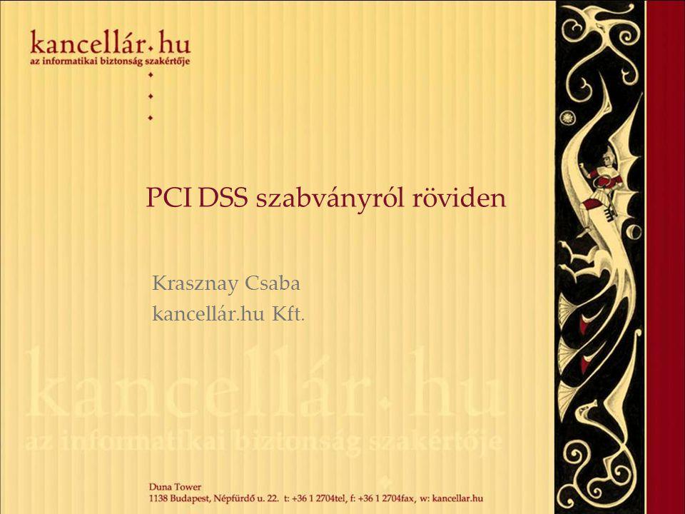 PCI DSS szabványról röviden Krasznay Csaba kancellár.hu Kft.