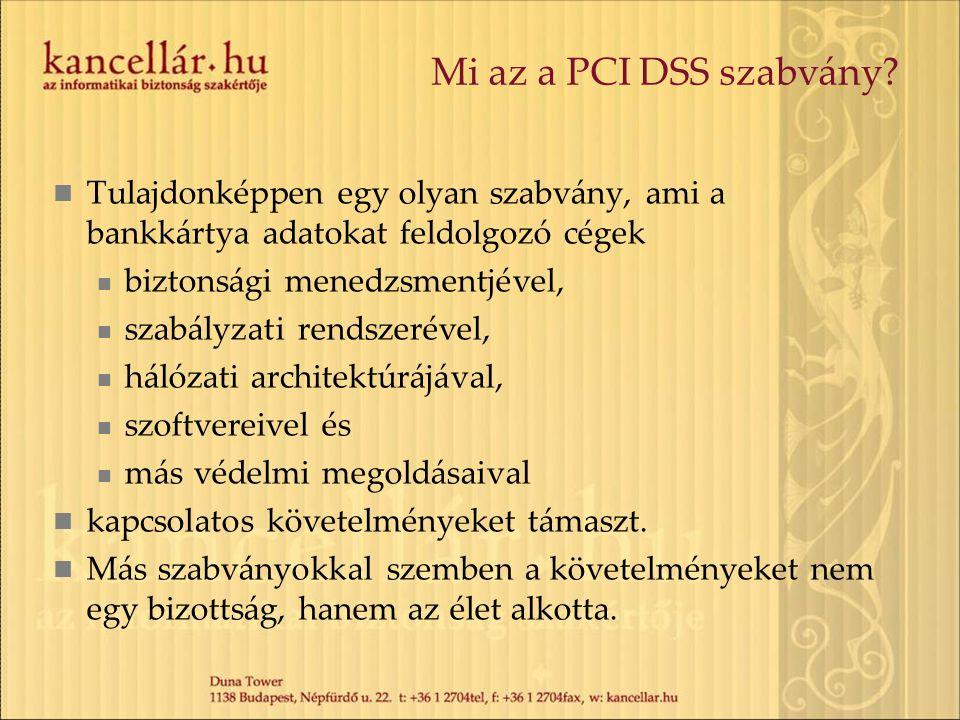 Mi az a PCI DSS szabvány? Tulajdonképpen egy olyan szabvány, ami a bankkártya adatokat feldolgozó cégek biztonsági menedzsmentjével, szabályzati rends