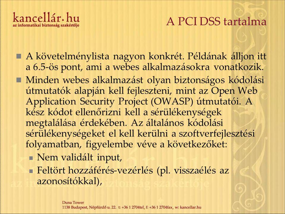 A PCI DSS tartalma Feltört hitelesítés és session kezelés (visszaélés a cookie-kal), Cross-site scripting támadás, Puffer túlcsordulás, Injektálásos támadások (pl.