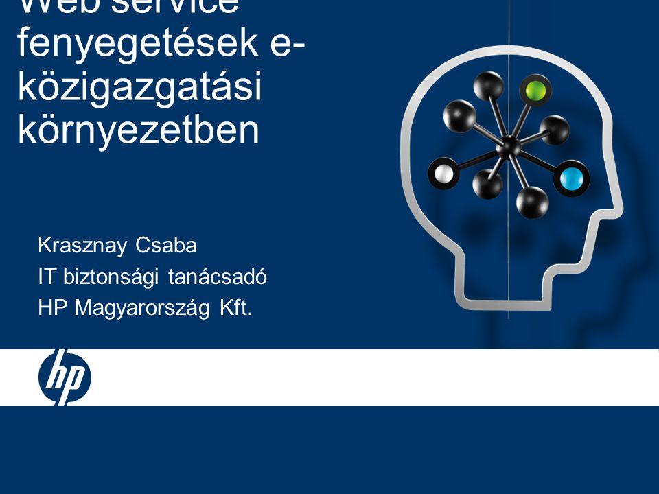 Web service fenyegetések e- közigazgatási környezetben Krasznay Csaba IT biztonsági tanácsadó HP Magyarország Kft.