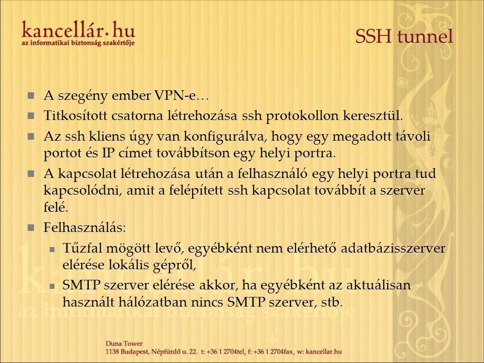 SSH tunnel A szegény ember VPN-e… Titkosított csatorna létrehozása ssh protokollon keresztül. Az ssh kliens úgy van konfigurálva, hogy egy megadott tá