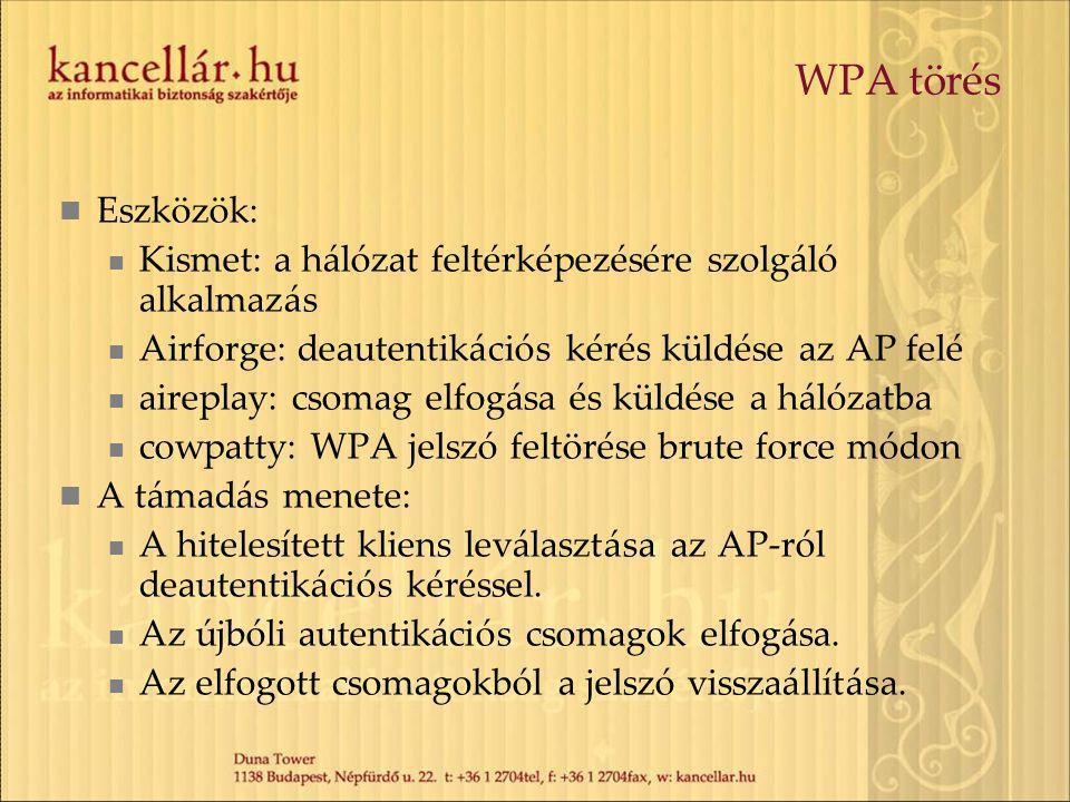 WPA törés Eszközök: Kismet: a hálózat feltérképezésére szolgáló alkalmazás Airforge: deautentikációs kérés küldése az AP felé aireplay: csomag elfogás