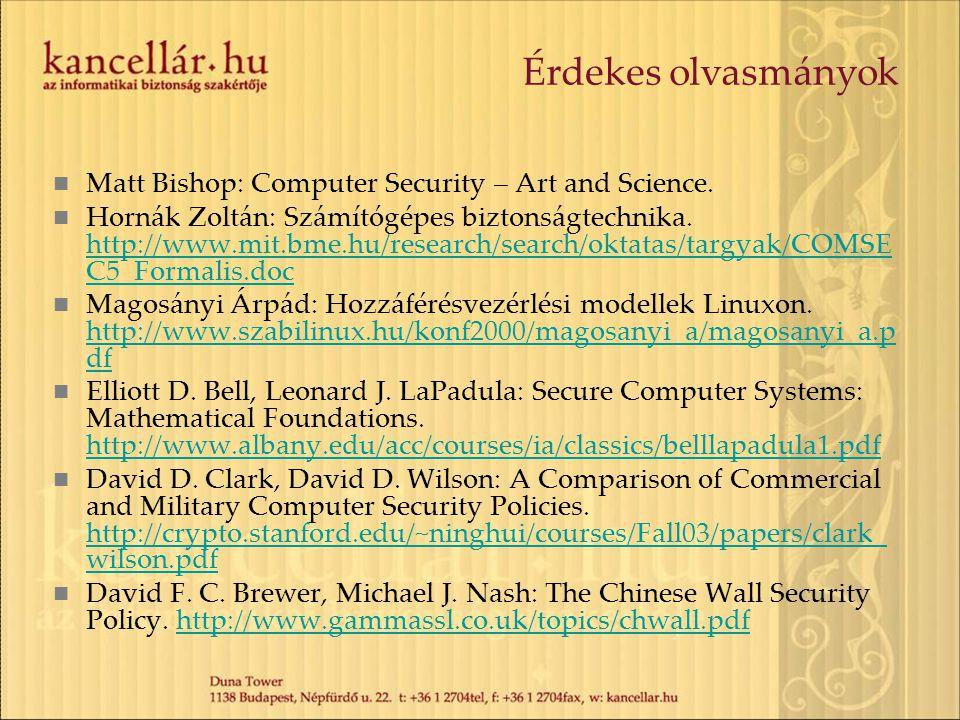 Érdekes olvasmányok Matt Bishop: Computer Security – Art and Science. Hornák Zoltán: Számítógépes biztonságtechnika. http://www.mit.bme.hu/research/se