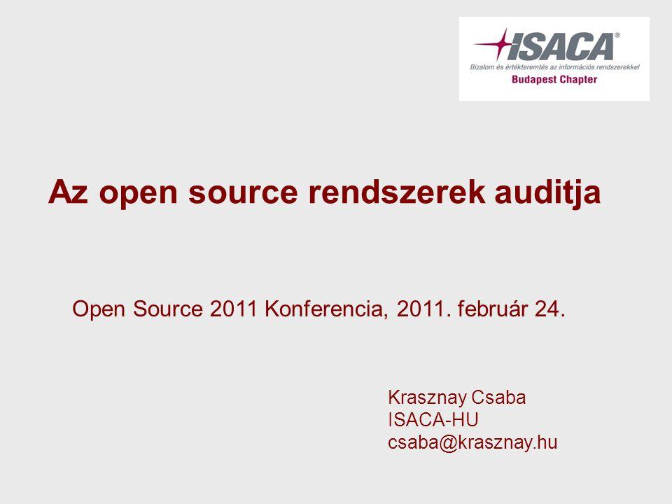 Az open source rendszerek auditja Krasznay Csaba ISACA-HU csaba@krasznay.hu Open Source 2011 Konferencia, 2011. február 24.