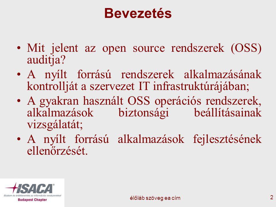 élőláb szöveg ea cím 2 Bevezetés Mit jelent az open source rendszerek (OSS) auditja? A nyílt forrású rendszerek alkalmazásának kontrollját a szervezet