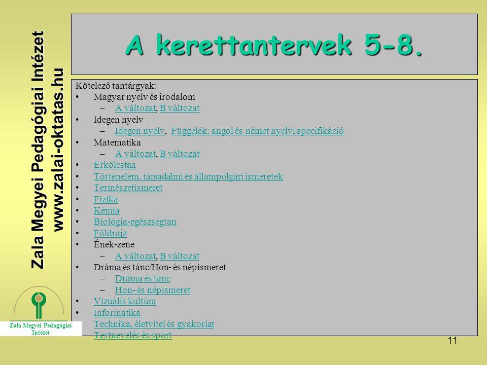 11 A kerettantervek 5-8. Kötelező tantárgyak: Magyar nyelv és irodalom –A változat, B változatA változatB változat Idegen nyelv –Idegen nyelv, Függelé