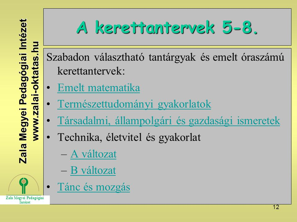 12 A kerettantervek 5-8. Szabadon választható tantárgyak és emelt óraszámú kerettantervek: Emelt matematika Természettudományi gyakorlatok Társadalmi,