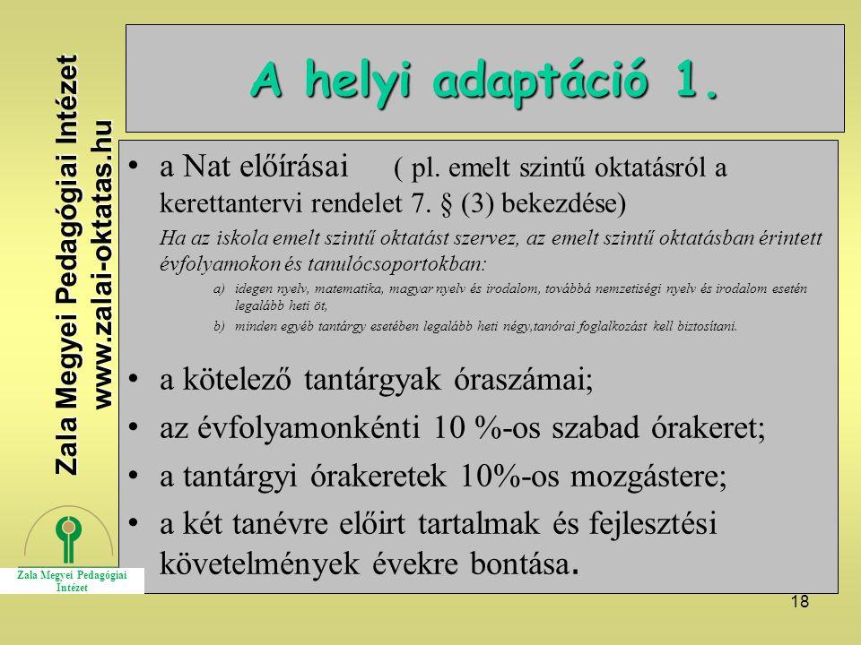 18 A helyi adaptáció 1. a Nat előírásai ( pl. emelt szintű oktatásról a kerettantervi rendelet 7. § (3) bekezdése) Ha az iskola emelt szintű oktatást
