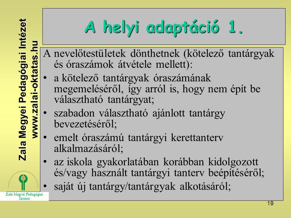 19 A helyi adaptáció 1. A nevelőtestületek dönthetnek (kötelező tantárgyak és óraszámok átvétele mellett): a kötelező tantárgyak óraszámának megemelés