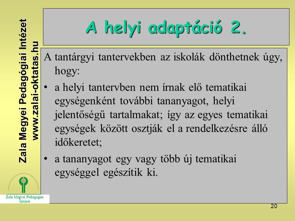20 A helyi adaptáció 2. A tantárgyi tantervekben az iskolák dönthetnek úgy, hogy: a helyi tantervben nem írnak elő tematikai egységenként további tana