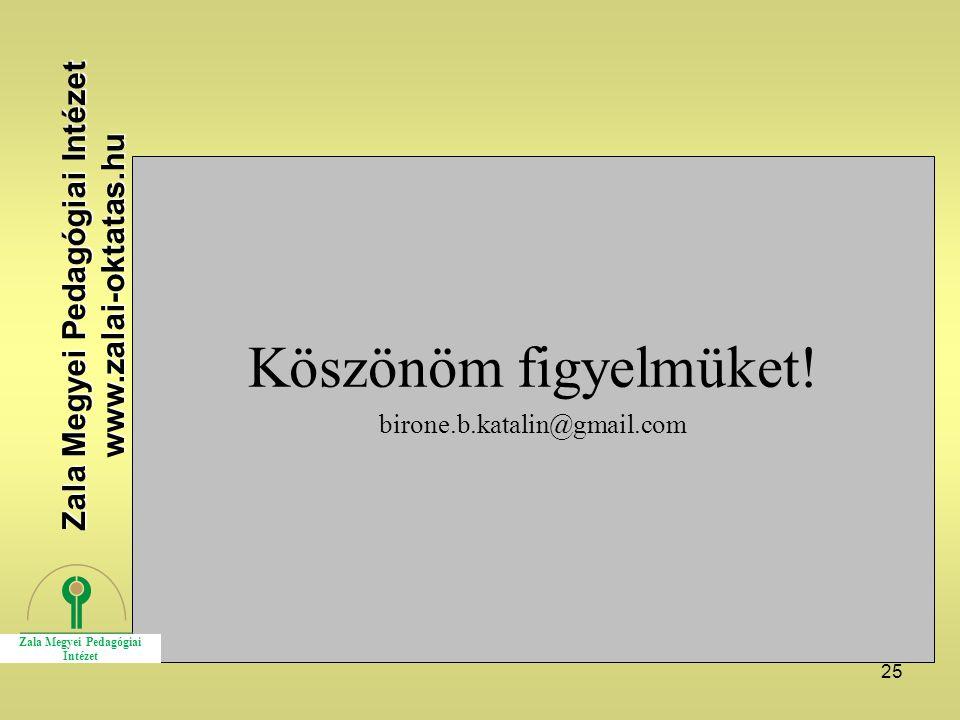 25 Köszönöm figyelmüket! birone.b.katalin@gmail.com Zala Megyei Pedagógiai Intézet www.zalai-oktatas.hu