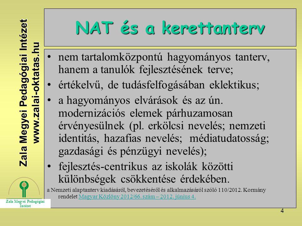 4 NAT és a kerettanterv nem tartalomközpontú hagyományos tanterv, hanem a tanulók fejlesztésének terve; értékelvű, de tudásfelfogásában eklektikus; a