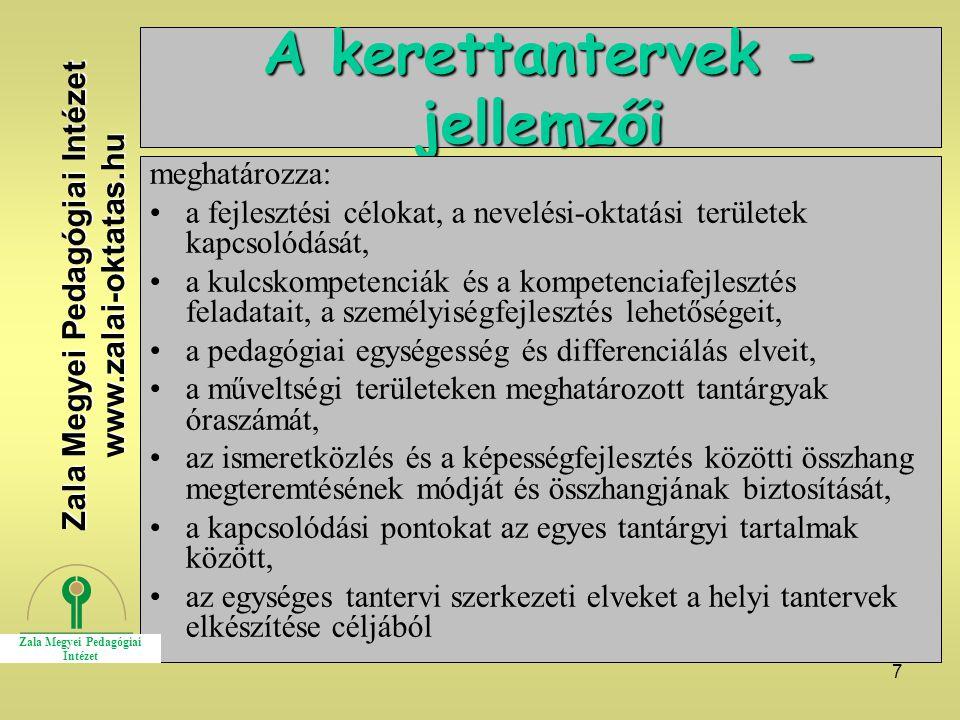 7 A kerettantervek - jellemzői meghatározza: a fejlesztési célokat, a nevelési-oktatási területek kapcsolódását, a kulcskompetenciák és a kompetenciaf