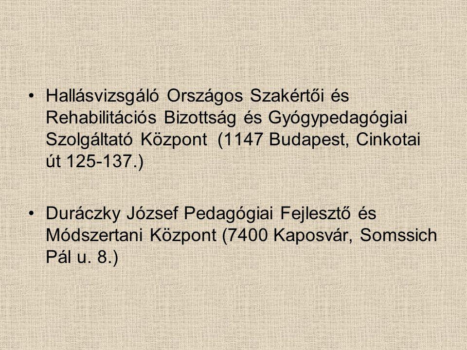 Hallásvizsgáló Országos Szakértői és Rehabilitációs Bizottság és Gyógypedagógiai Szolgáltató Központ (1147 Budapest, Cinkotai út 125-137.) Duráczky József Pedagógiai Fejlesztő és Módszertani Központ (7400 Kaposvár, Somssich Pál u.