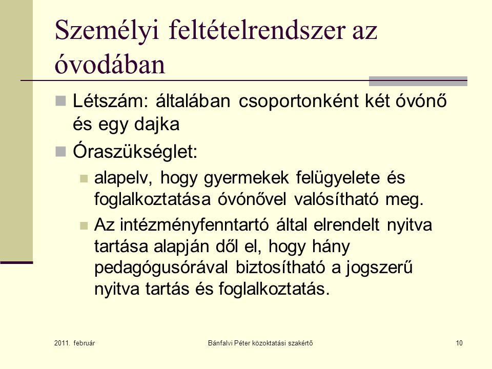 Személyi feltételrendszer az óvodában Létszám: általában csoportonként két óvónő és egy dajka Óraszükséglet: alapelv, hogy gyermekek felügyelete és fo