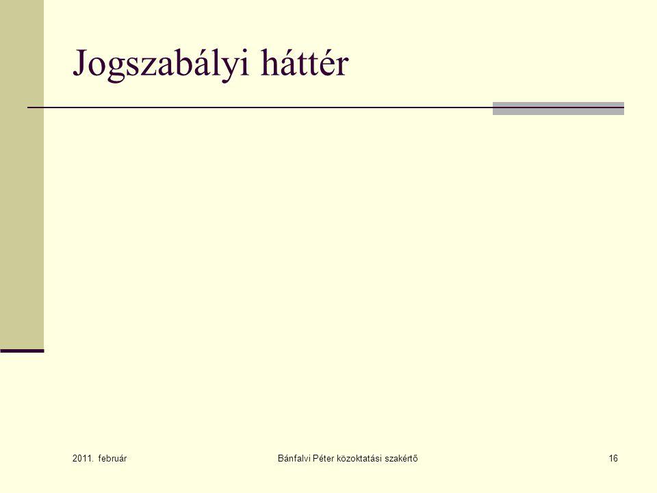 Jogszabályi háttér 2011. február Bánfalvi Péter közoktatási szakértő16
