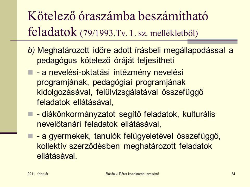 34 Kötelező óraszámba beszámítható feladatok (79/1993.Tv. 1. sz. mellékletből) b) Meghatározott időre adott írásbeli megállapodással a pedagógus kötel