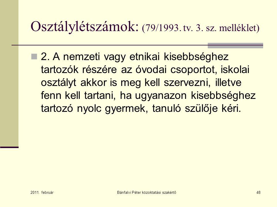 48 Osztálylétszámok: (79/1993. tv. 3. sz. melléklet) 2. A nemzeti vagy etnikai kisebbséghez tartozók részére az óvodai csoportot, iskolai osztályt akk