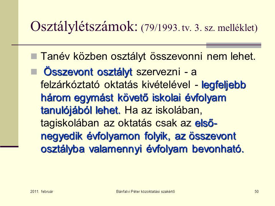 50 Osztálylétszámok: (79/1993. tv. 3. sz. melléklet) Tanév közben osztályt összevonni nem lehet. Összevont osztályt legfeljebb három egymást követő is