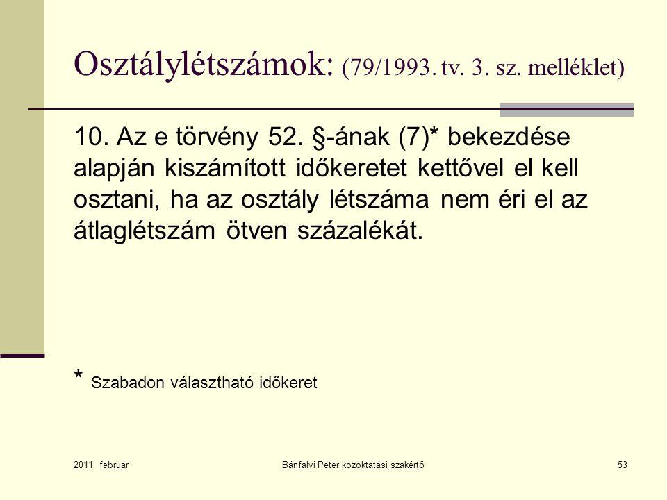 53 Osztálylétszámok: (79/1993. tv. 3. sz. melléklet) 10. Az e törvény 52. §-ának (7)* bekezdése alapján kiszámított időkeretet kettővel el kell osztan