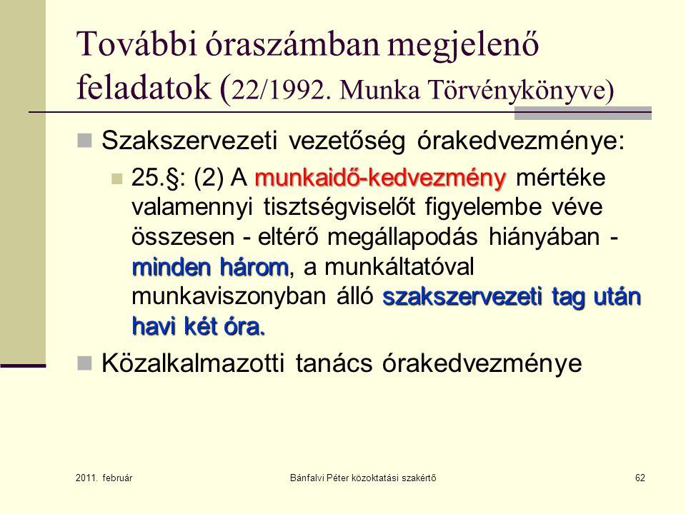62 További óraszámban megjelenő feladatok ( 22/1992. Munka Törvénykönyve) Szakszervezeti vezetőség órakedvezménye: munkaidő-kedvezmény minden három sz