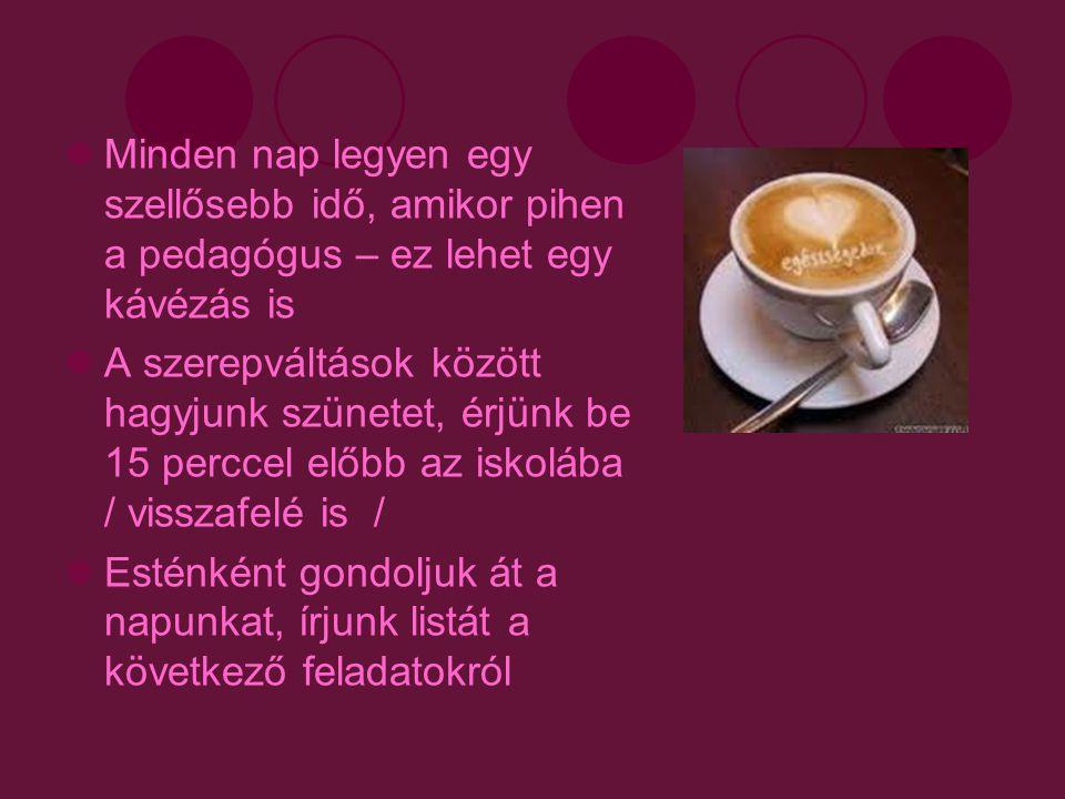Minden nap legyen egy szellősebb idő, amikor pihen a pedagógus – ez lehet egy kávézás is A szerepváltások között hagyjunk szünetet, érjünk be 15 percc