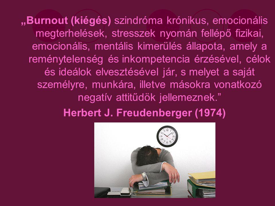 """""""Burnout (kiégés) szindróma krónikus, emocionális megterhelések, stresszek nyomán fellépő fizikai, emocionális, mentális kimerülés állapota, amely a r"""