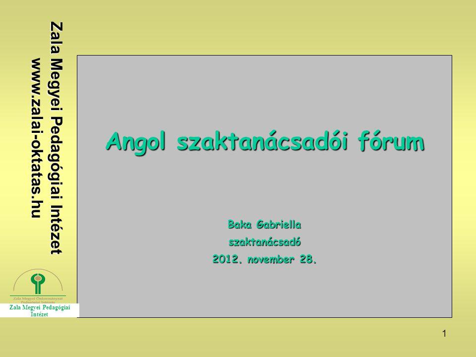 1 Angol szaktanácsadói fórum Baka Gabriella szaktanácsadó 2012.
