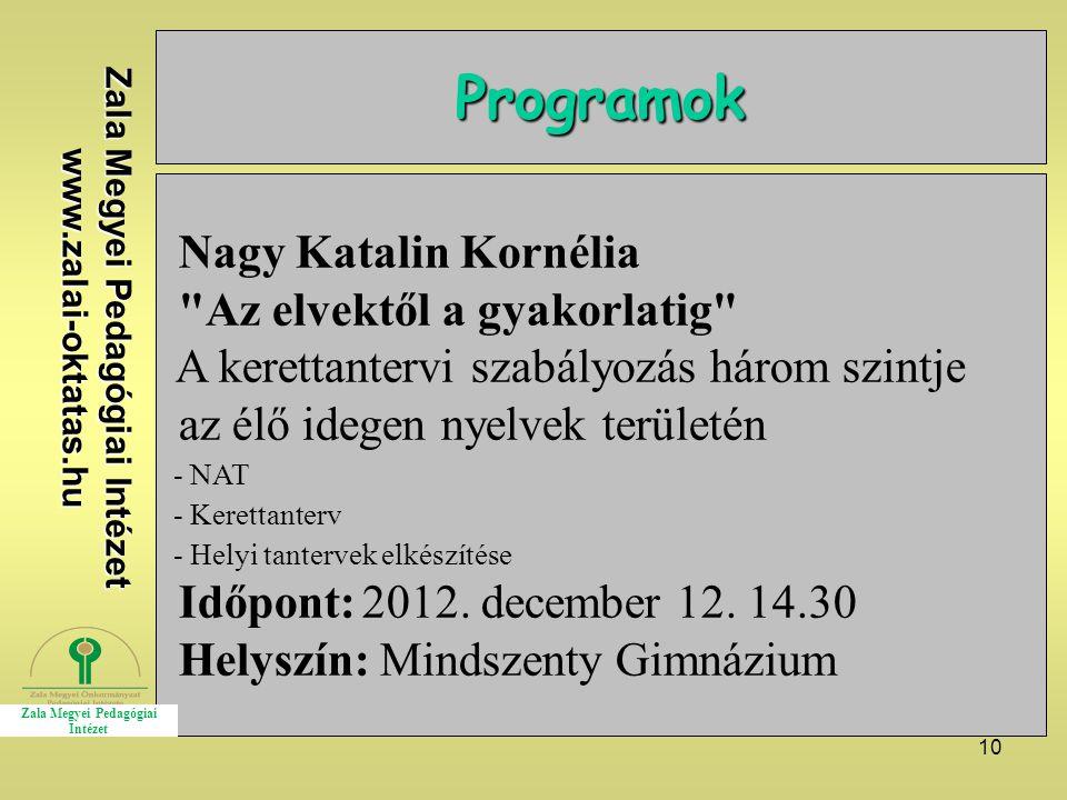 10 Programok Nagy Katalin Kornélia Az elvektől a gyakorlatig A kerettantervi szabályozás három szintje az élő idegen nyelvek területén - NAT - Kerettanterv - Helyi tantervek elkészítése Időpont: 2012.