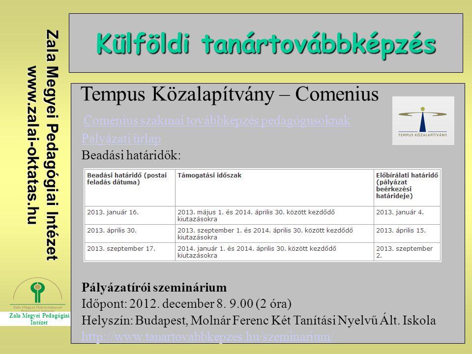 Zala Megyei Pedagógiai Intézet www.zalai-oktatas.hu Külföldi tanártovábbképzés Tempus Közalapítvány – Comenius Comenius szakmai továbbképzés pedagógusoknak Pályázati űrlap Beadási határidők: Pályázatírói szeminárium Időpont: 2012.