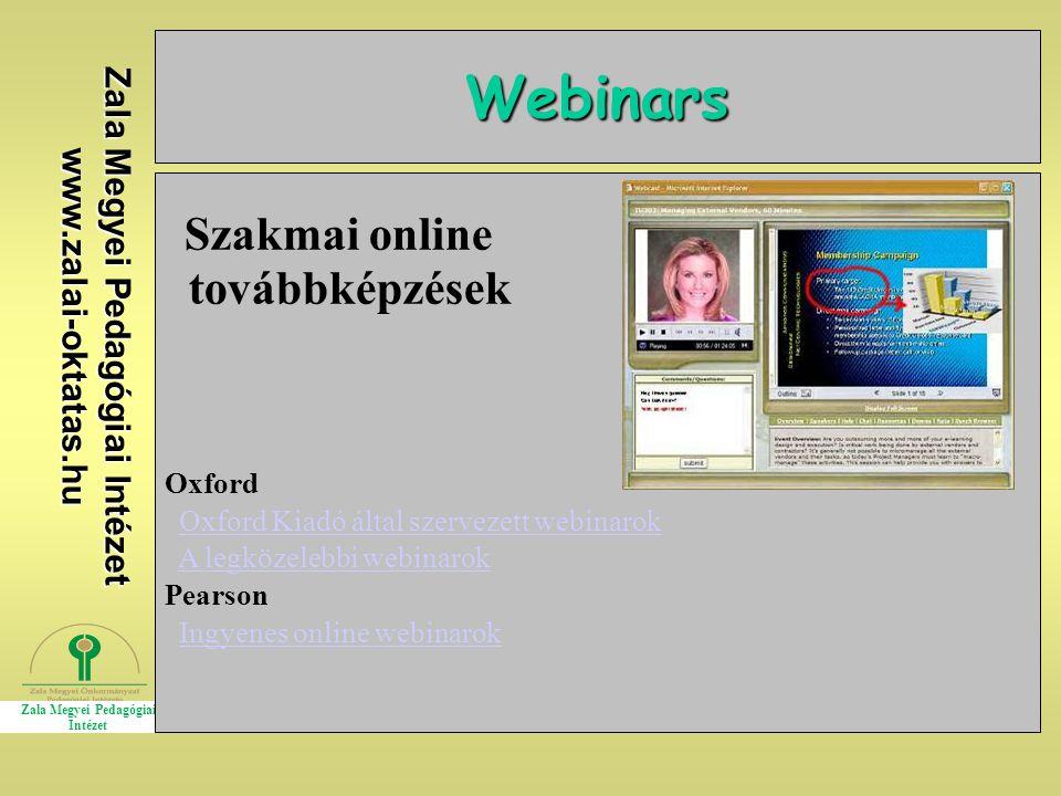 Zala Megyei Pedagógiai Intézet www.zalai-oktatas.hu Webinars Szakmai online továbbképzések Oxford Oxford Kiadó által szervezett webinarok A legközelebbi webinarok Pearson Ingyenes online webinarok