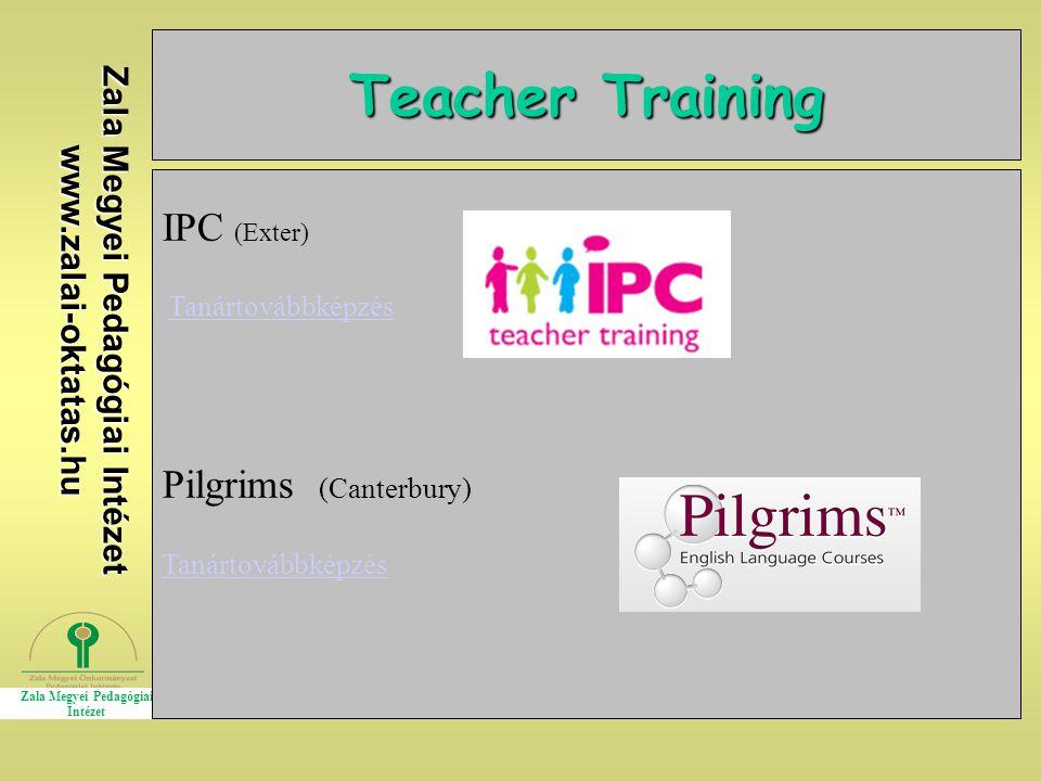 Zala Megyei Pedagógiai Intézet www.zalai-oktatas.hu Teacher Training IPC (Exter) Tanártovábbképzés Pilgrims (Canterbury) Tanártovábbképzés