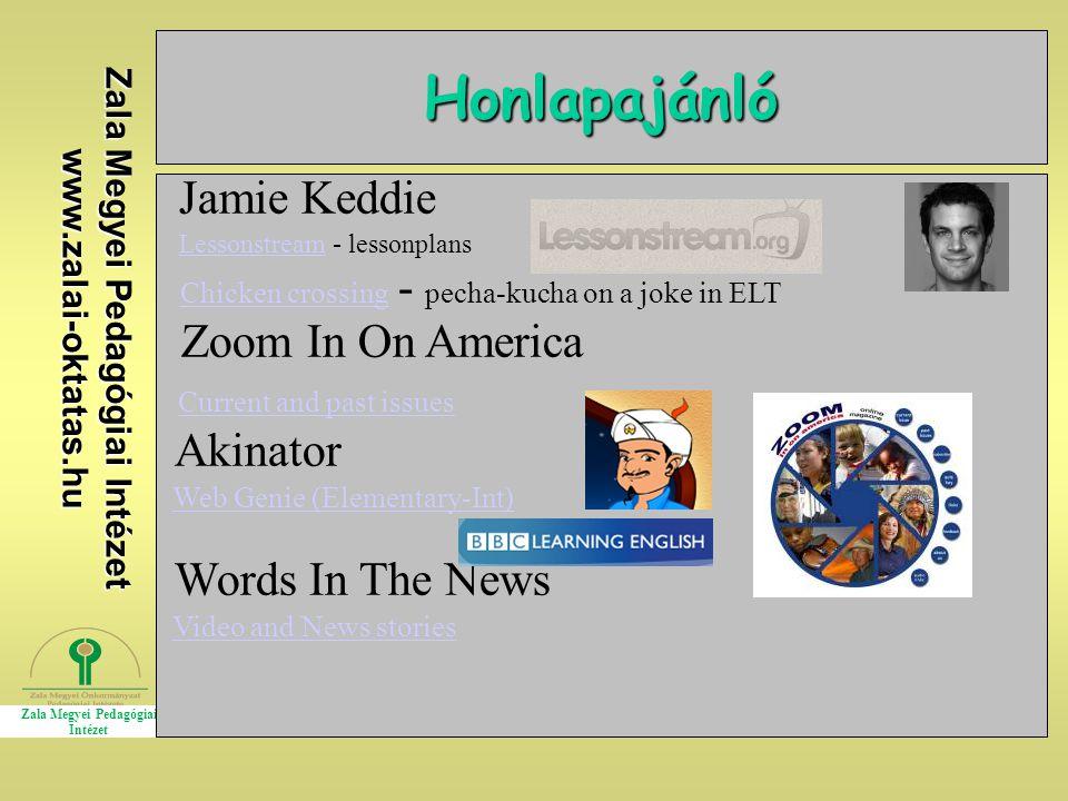 Zala Megyei Pedagógiai Intézet www.zalai-oktatas.hu Honlapajánló Jamie Keddie Lessonstream - lessonplansLessonstream Chicken crossing - pecha-kucha on a joke in ELTChicken crossing Zoom In On America Current and past issues Akinator Web Genie (Elementary-Int) Words In The News Video and News stories
