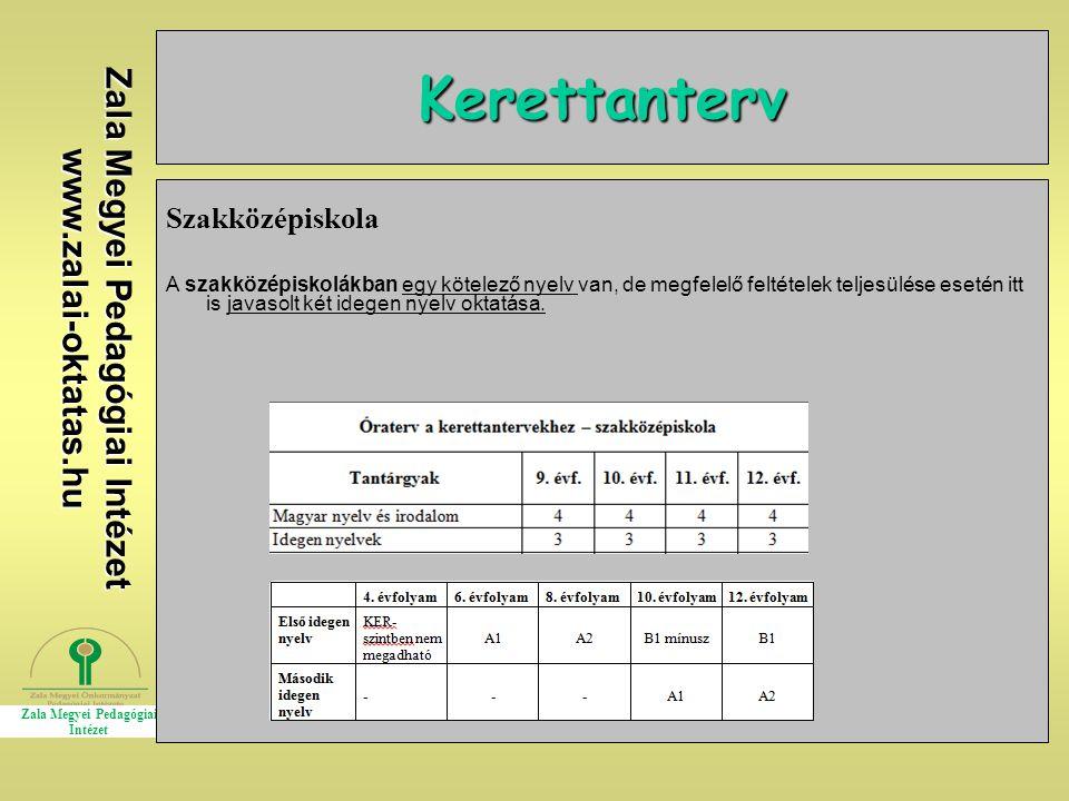 Zala Megyei Pedagógiai Intézet www.zalai-oktatas.hu Kerettanterv Szakközépiskola A szakközépiskolákban egy kötelező nyelv van, de megfelelő feltételek teljesülése esetén itt is javasolt két idegen nyelv oktatása.