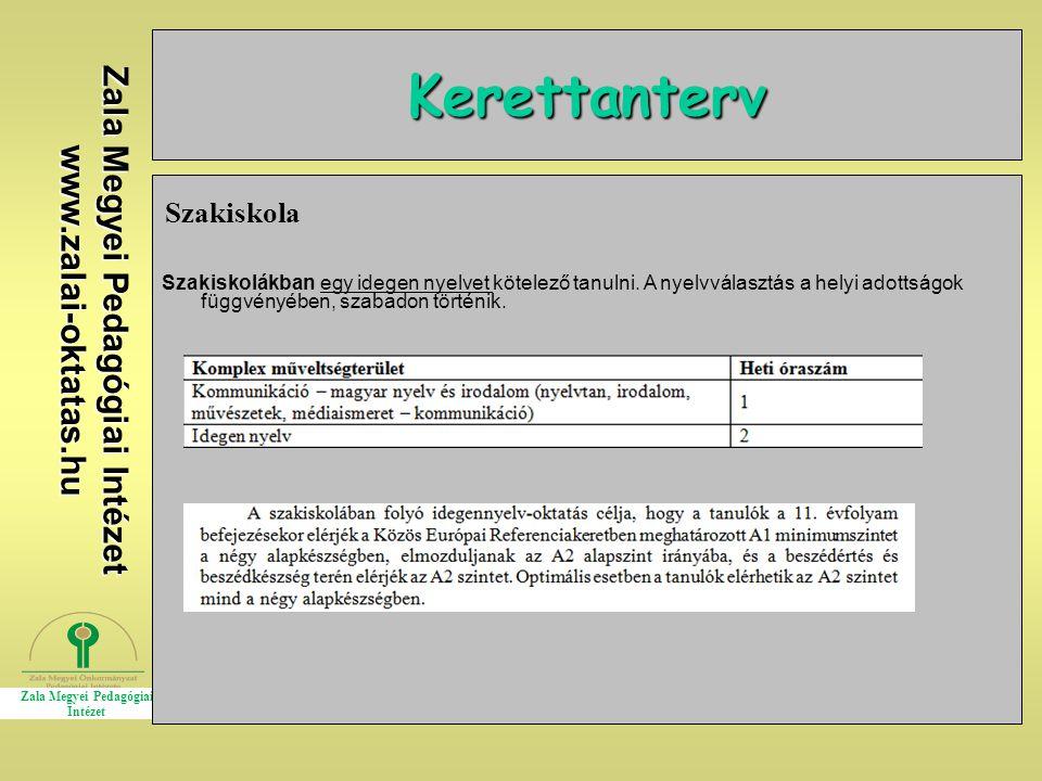 Zala Megyei Pedagógiai Intézet www.zalai-oktatas.hu Kerettanterv Szakiskola Szakiskolákban egy idegen nyelvet kötelező tanulni.