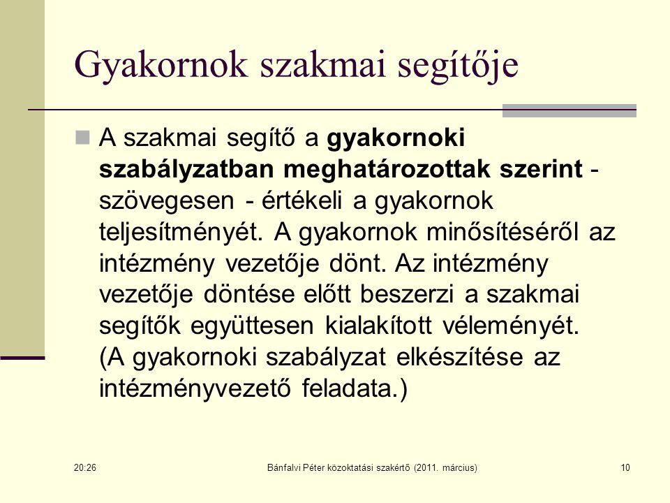 Bánfalvi Péter közoktatási szakértő (2011. március)10 Gyakornok szakmai segítője A szakmai segítő a gyakornoki szabályzatban meghatározottak szerint -