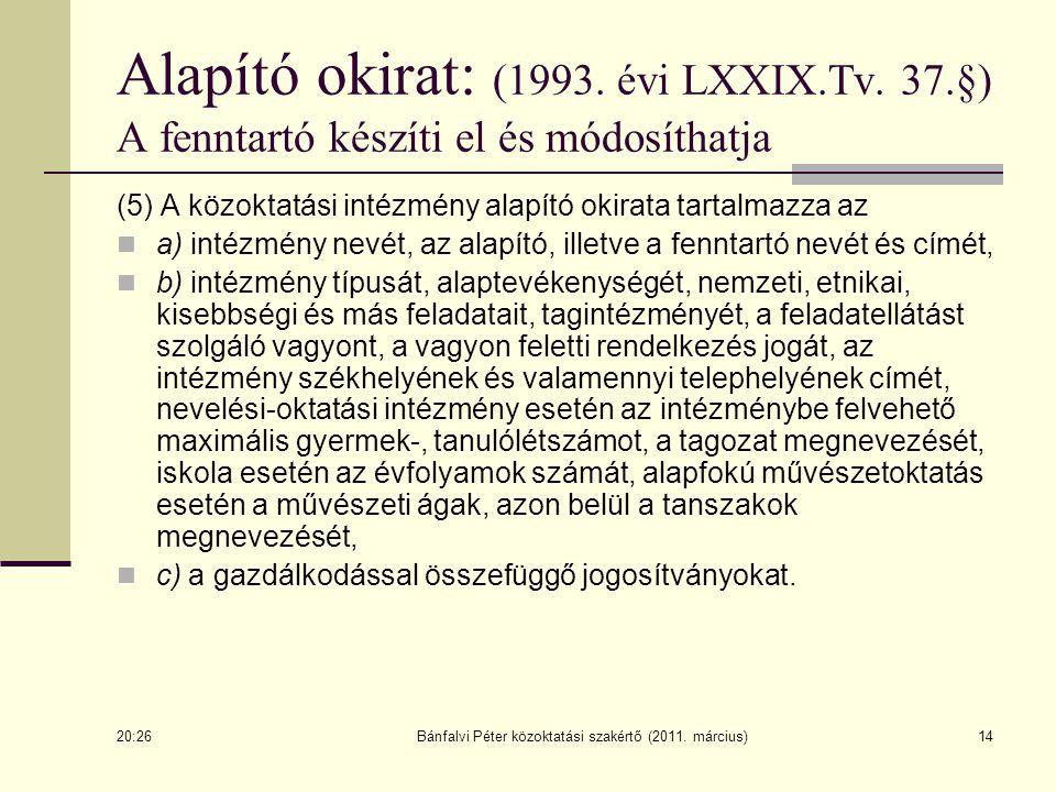 14 Alapító okirat: (1993. évi LXXIX.Tv. 37.§) A fenntartó készíti el és módosíthatja (5) A közoktatási intézmény alapító okirata tartalmazza az a) int