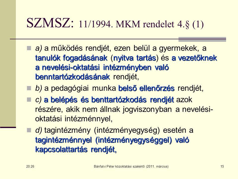 15 SZMSZ: 11/1994. MKM rendelet 4.§ (1) tanulók fogadásánaknyitva tartása vezetőknek a nevelési-oktatási intézményben való benntartózkodásának a) a mű