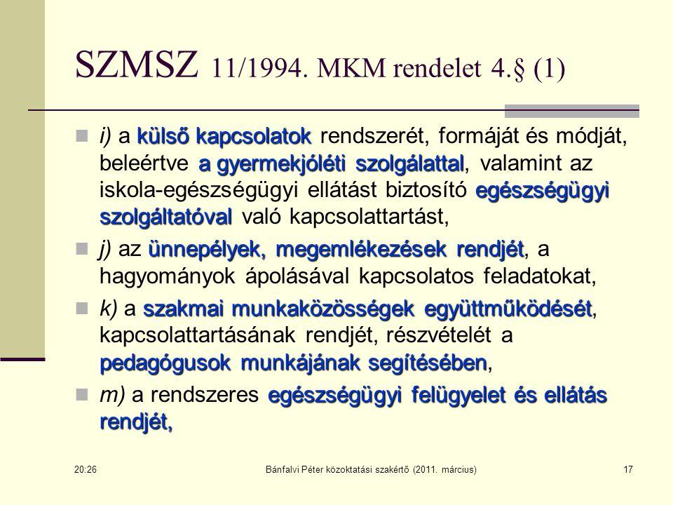 Bánfalvi Péter közoktatási szakértő (2011. március)17 SZMSZ 11/1994. MKM rendelet 4.§ (1) külső kapcsolatok a gyermekjóléti szolgálattal egészségügyi