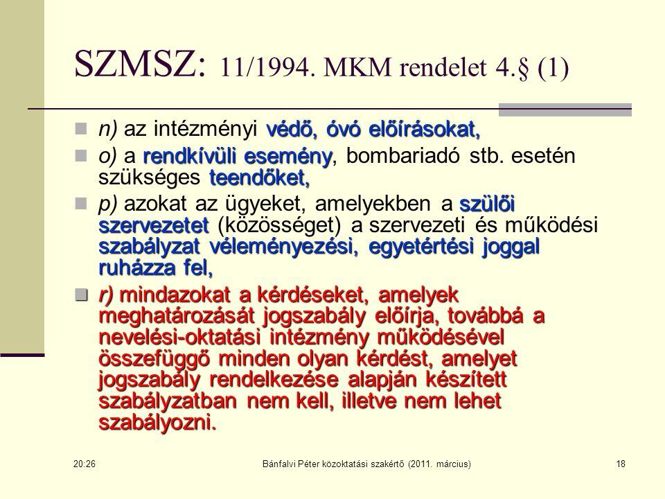 Bánfalvi Péter közoktatási szakértő (2011. március)18 SZMSZ: 11/1994. MKM rendelet 4.§ (1) védő, óvó előírásokat, n) az intézményi védő, óvó előírások