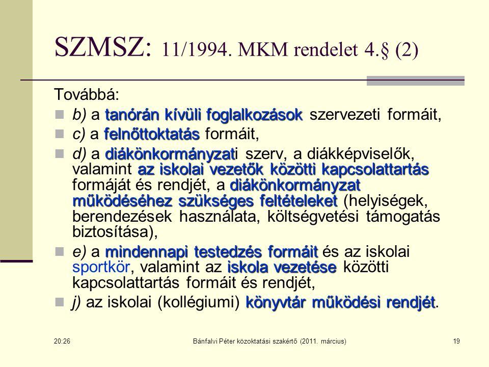Bánfalvi Péter közoktatási szakértő (2011. március)19 SZMSZ: 11/1994. MKM rendelet 4.§ (2) Továbbá: tanórán kívüli foglalkozások b) a tanórán kívüli f